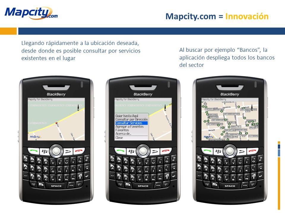 Mapcity.com = Innovación Llegando rápidamente a la ubicación deseada, desde donde es posible consultar por servicios existentes en el lugar Al buscar