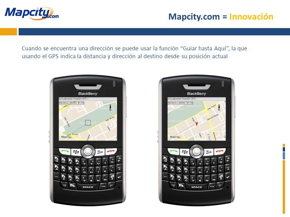 Mapcity.com = Innovación Cuando se encuentra una dirección se puede usar la función Guiar hasta Aquí, la que usando el GPS indica la distancia y direc