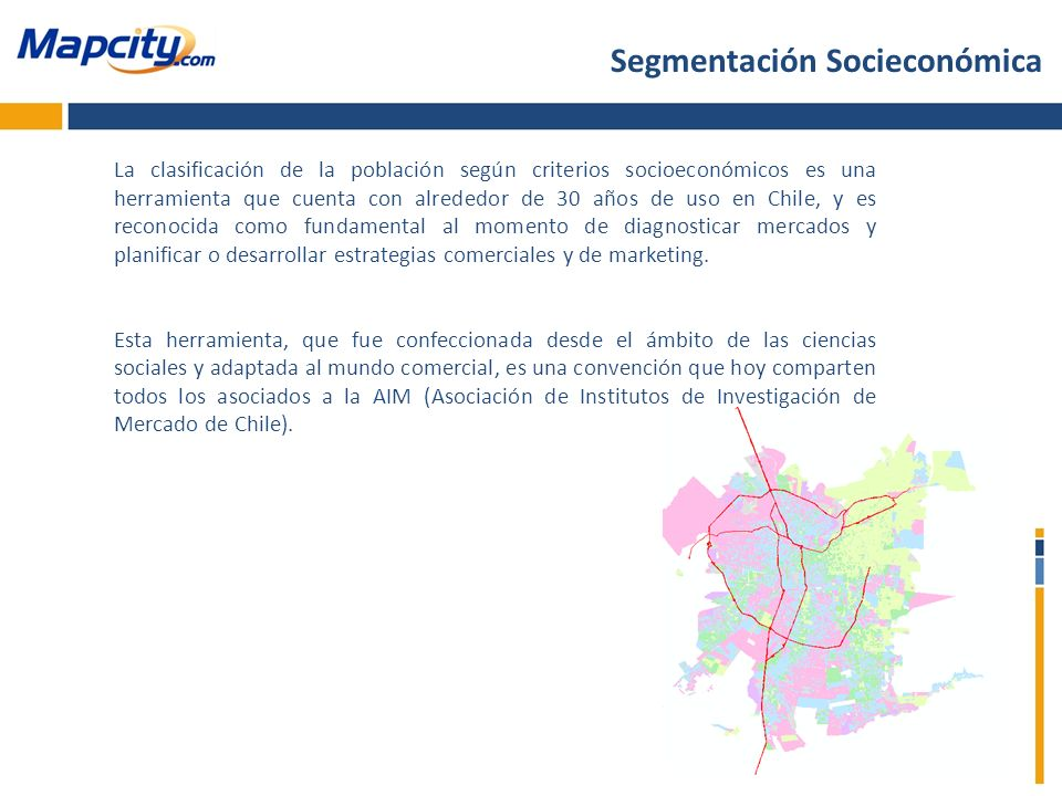 Segmentación Socieconómica La clasificación de la población según criterios socioeconómicos es una herramienta que cuenta con alrededor de 30 años de