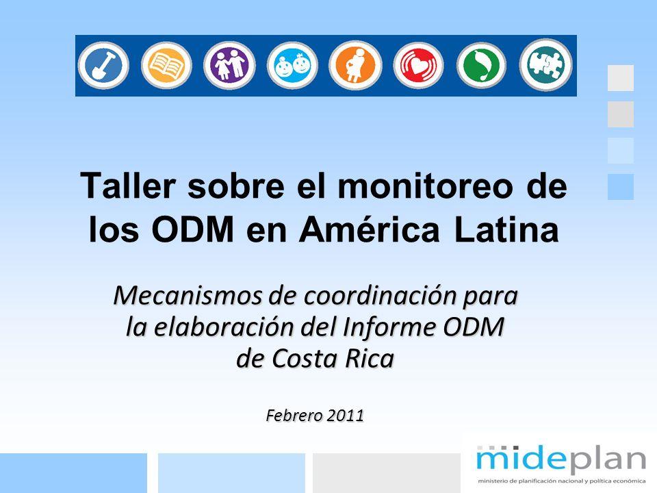 Taller sobre el monitoreo de los ODM en América Latina Mecanismos de coordinación para la elaboración del Informe ODM de Costa Rica Febrero 2011