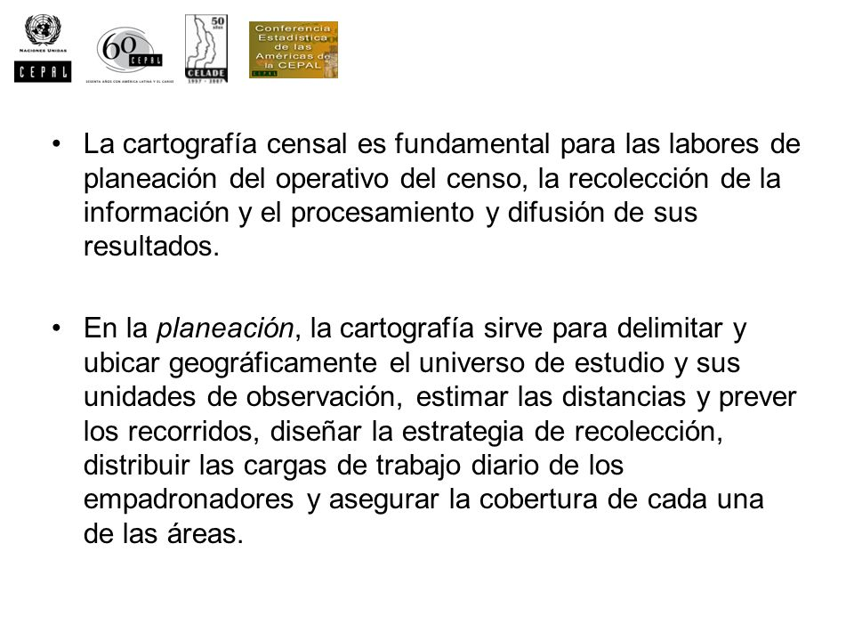 La cartografía censal es fundamental para las labores de planeación del operativo del censo, la recolección de la información y el procesamiento y dif