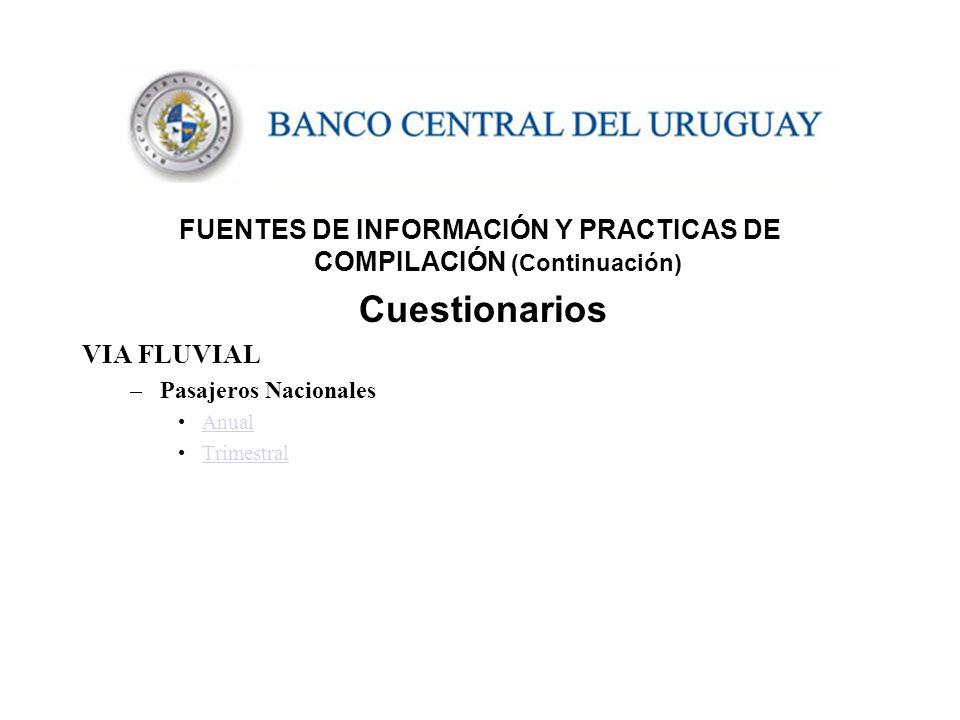 FUENTES DE INFORMACIÓN Y PRACTICAS DE COMPILACIÓN (Continuación) Cuestionarios VIA FLUVIAL –Pasajeros Nacionales Anual Trimestral