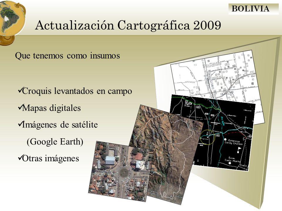 BOLIVIA Actualización Cartográfica 2009 Que tenemos como insumos Croquis levantados en campo Mapas digitales Imágenes de satélite (Google Earth) Otras