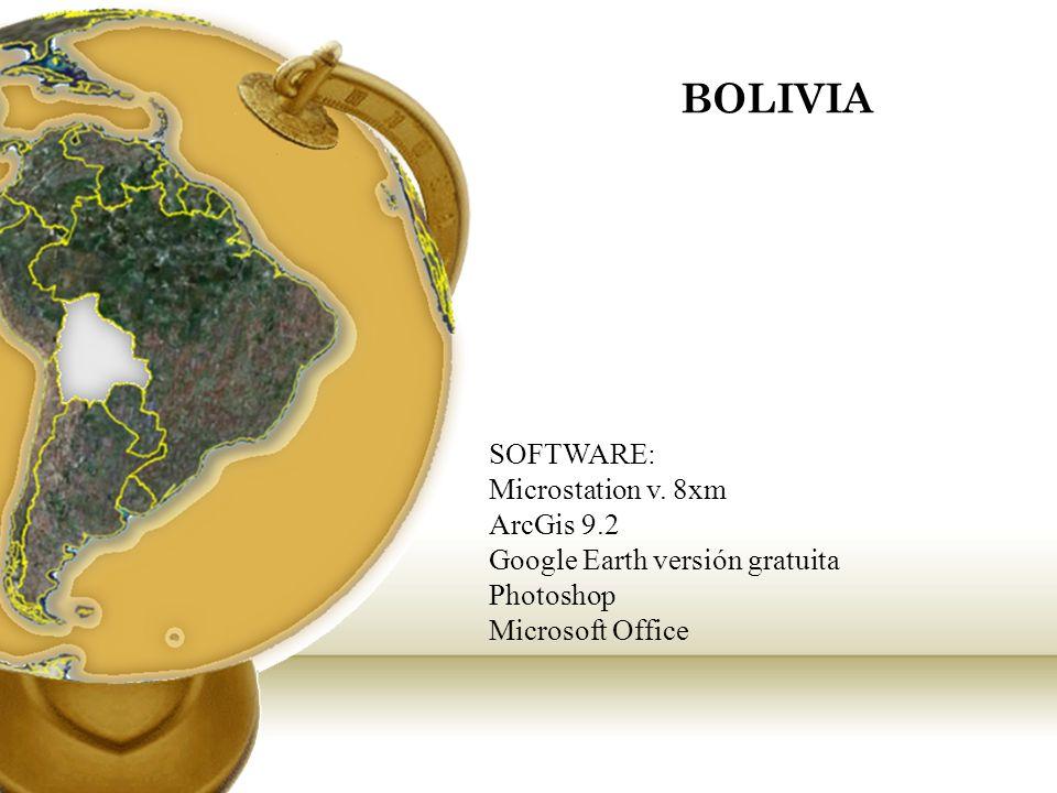 BOLIVIA SOFTWARE: Microstation v. 8xm ArcGis 9.2 Google Earth versión gratuita Photoshop Microsoft Office