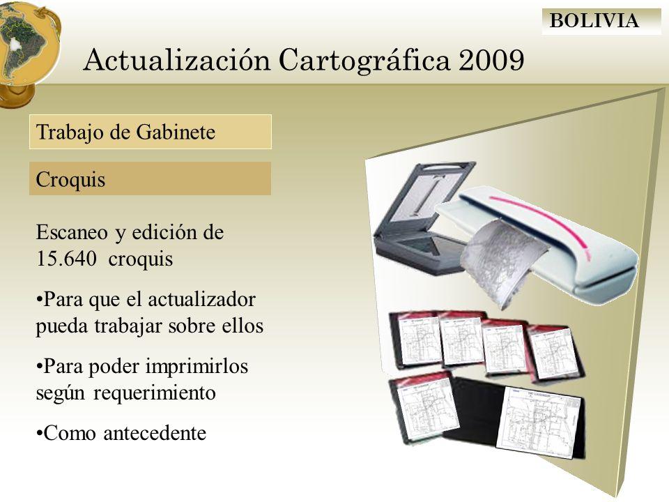 BOLIVIA Actualización Cartográfica 2009 Trabajo de Gabinete Escaneo y edición de 15.640 croquis Para que el actualizador pueda trabajar sobre ellos Pa