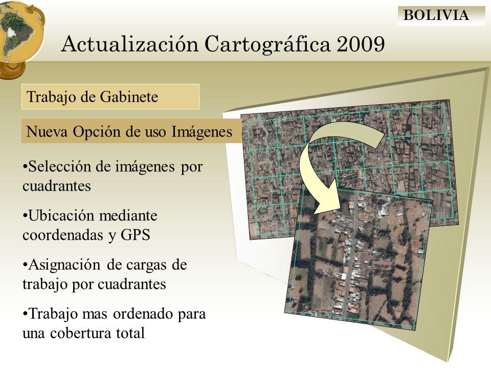 BOLIVIA Actualización Cartográfica 2009 Selección de imágenes por cuadrantes Ubicación mediante coordenadas y GPS Asignación de cargas de trabajo por