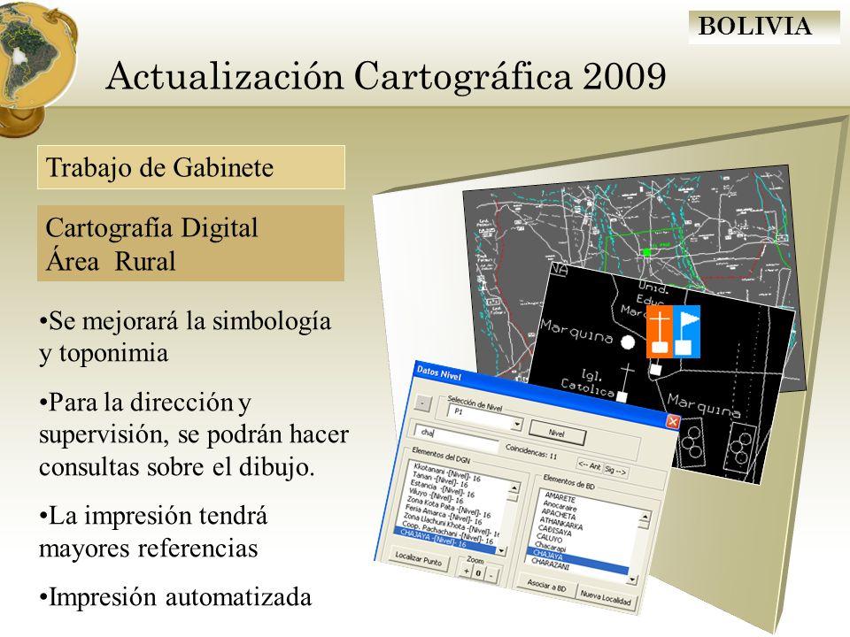 BOLIVIA Actualización Cartográfica 2009 Se mejorará la simbología y toponimia Para la dirección y supervisión, se podrán hacer consultas sobre el dibu