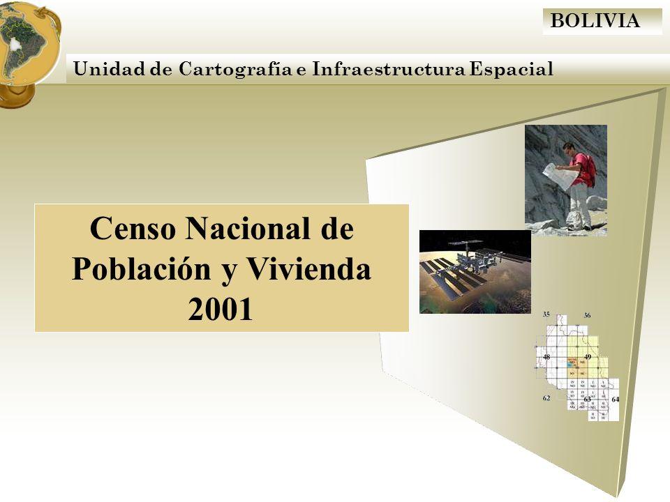 BOLIVIA CARTOGRAFÍA DIGITAL Unidad de Cartografía e Infraestructura Espacial 1612 Cartas escala 1:50.000 111 Cartas escala 1:100.000 60 Cartas escala 1:250.000 9 Departamentales 112 Provinciales 314 Municipales 1384 Cantonales 11805 Sectores Censales 82642 Segmentos Censales