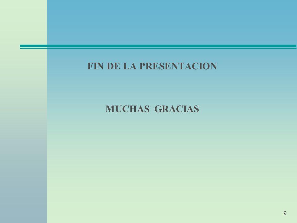 9 FIN DE LA PRESENTACION MUCHAS GRACIAS