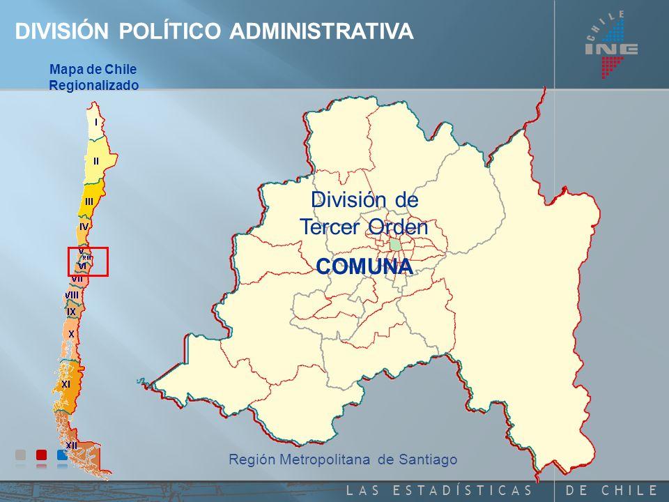 DE CHILELAS ESTADÍSTICAS DIVISIÓN POLÍTICO ADMINISTRATIVA Mapa de Chile Regionalizado Región Metropolitana de Santiago División de Primer Orden REGION División de Segundo Orden PROVINCIA División de Tercer Orden COMUNA