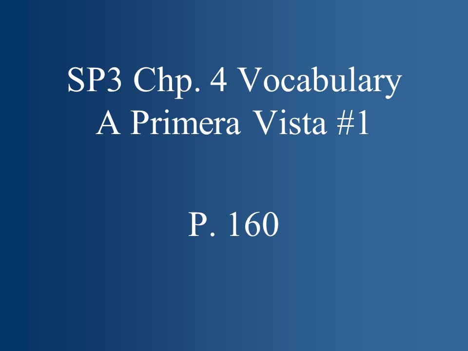 SP3 Chp. 4 Vocabulary A Primera Vista #1 P. 160