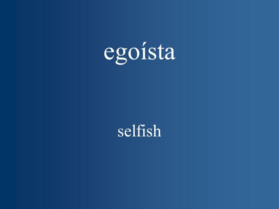 egoísta selfish
