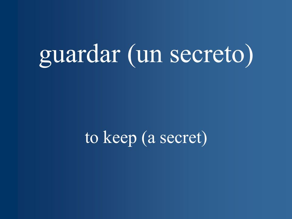 guardar (un secreto) to keep (a secret)