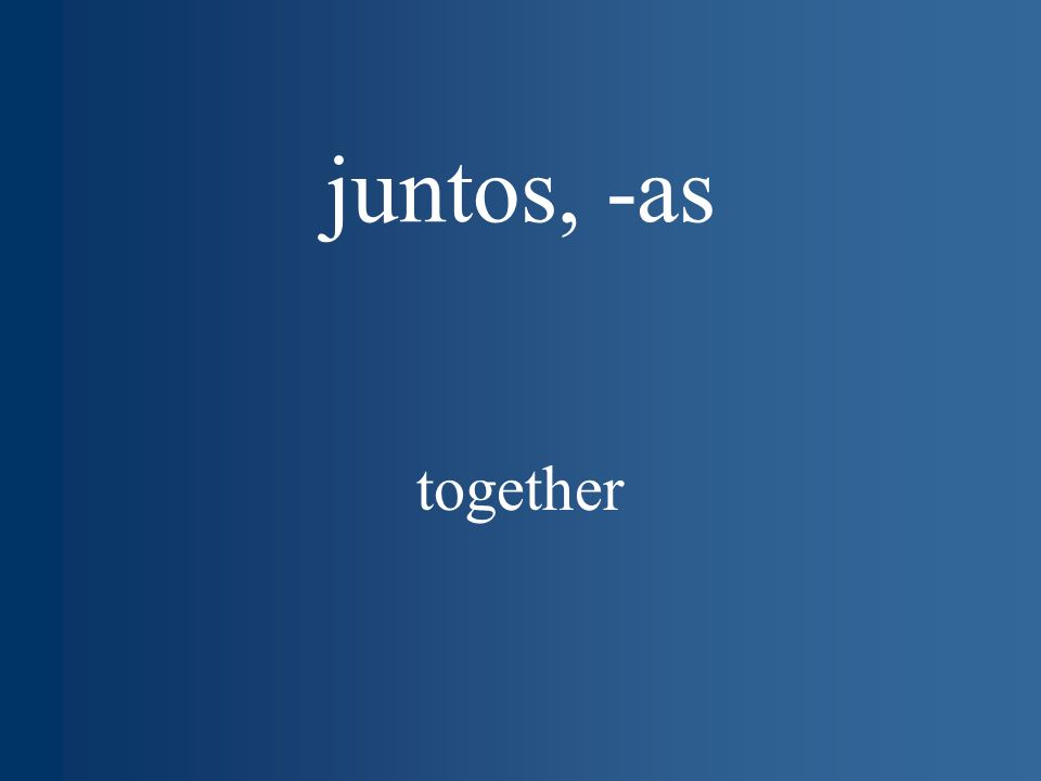 juntos, -as together