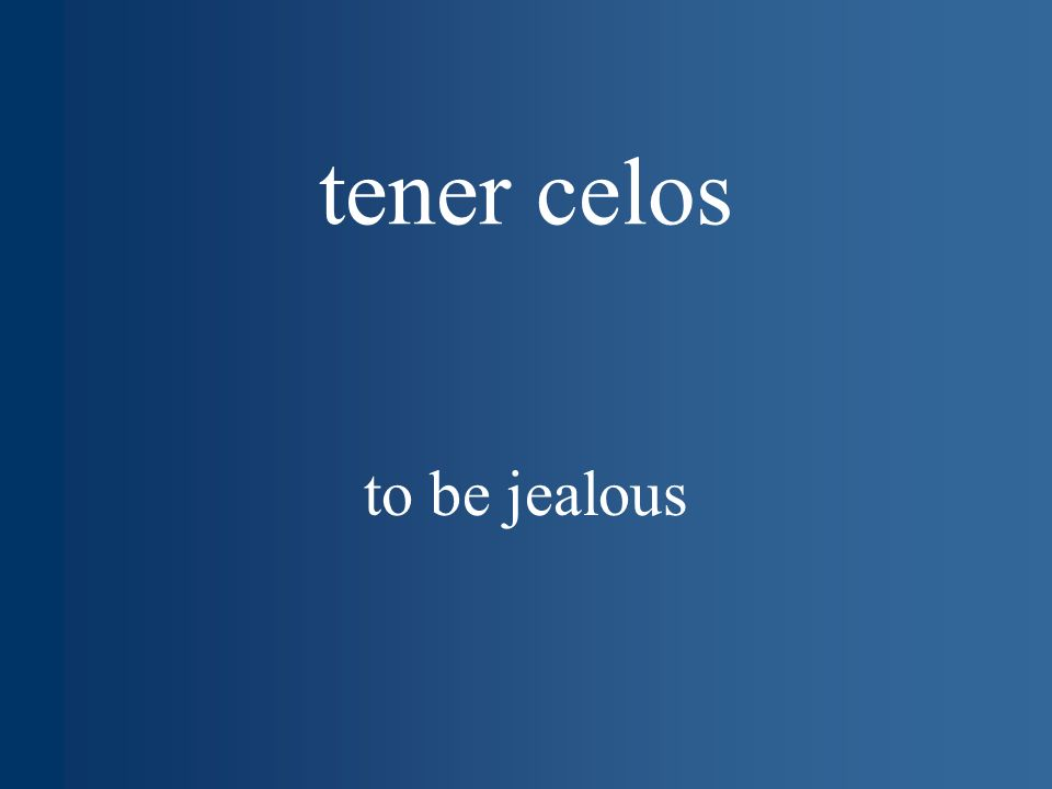 tener celos to be jealous