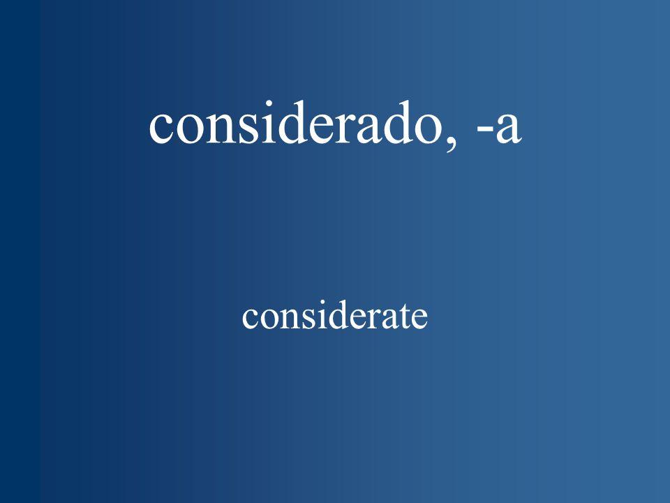 considerado, -a considerate