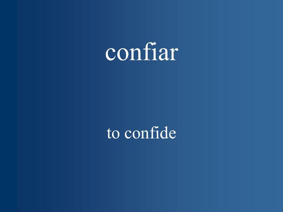 confiar to confide