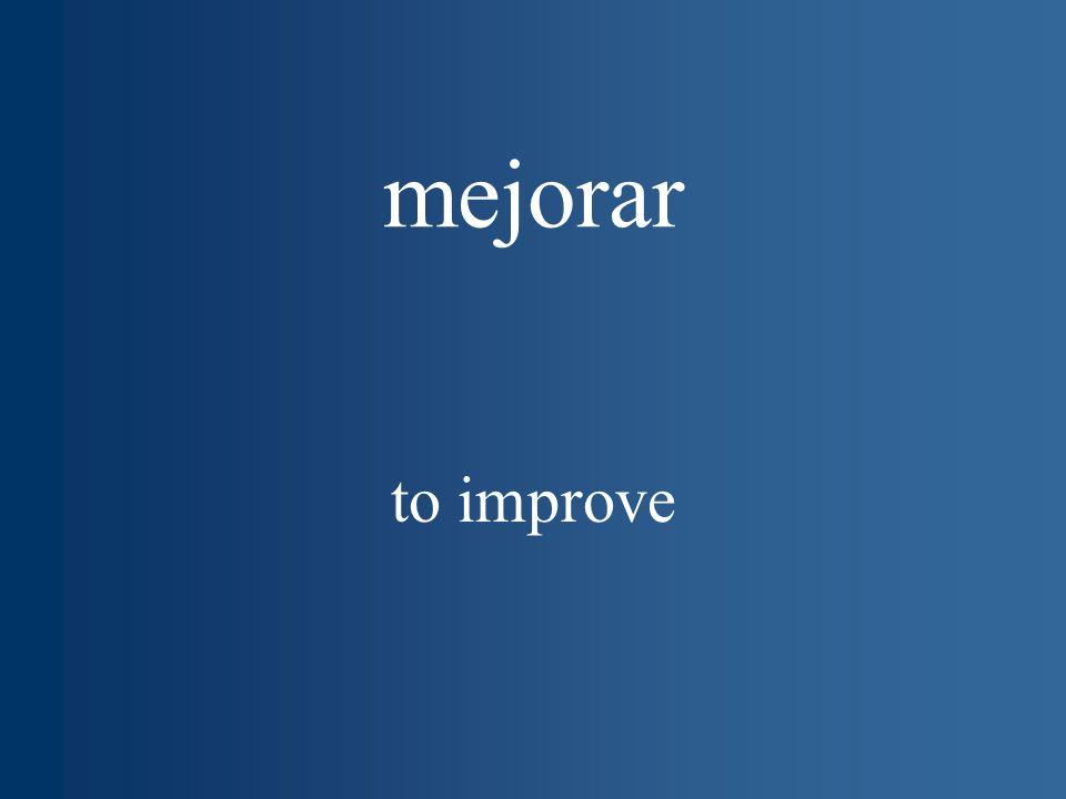 mejorar to improve