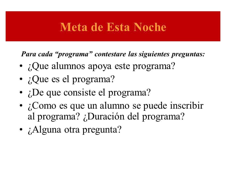 Meta de Esta Noche Para cada programa contestare las siguientes preguntas: ¿Que alumnos apoya este programa.