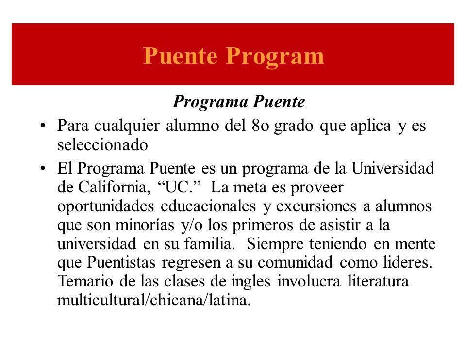 Puente Program Programa Puente Para cualquier alumno del 8o grado que aplica y es seleccionado El Programa Puente es un programa de la Universidad de California, UC.