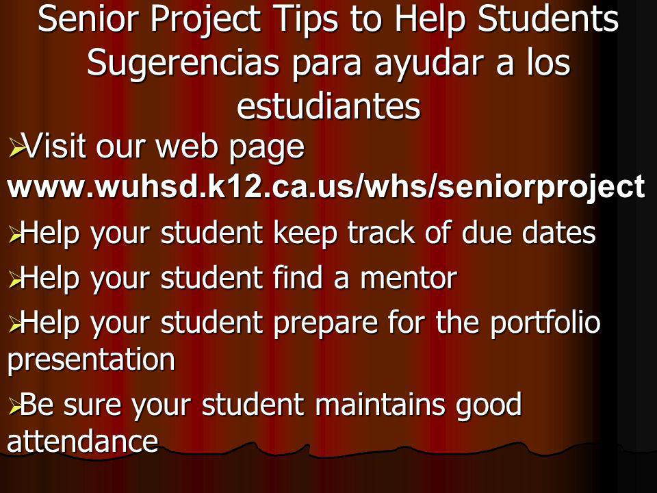 Senior Project Tips to Help Students Sugerencias para ayudar a los estudiantes Visit our web page www.wuhsd.k12.ca.us/whs/seniorproject Visit our web