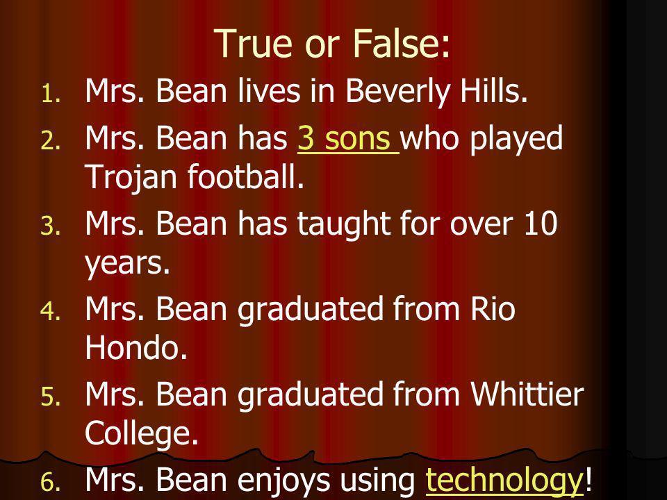 True or False: 1. 1. Mrs. Bean lives in Beverly Hills.