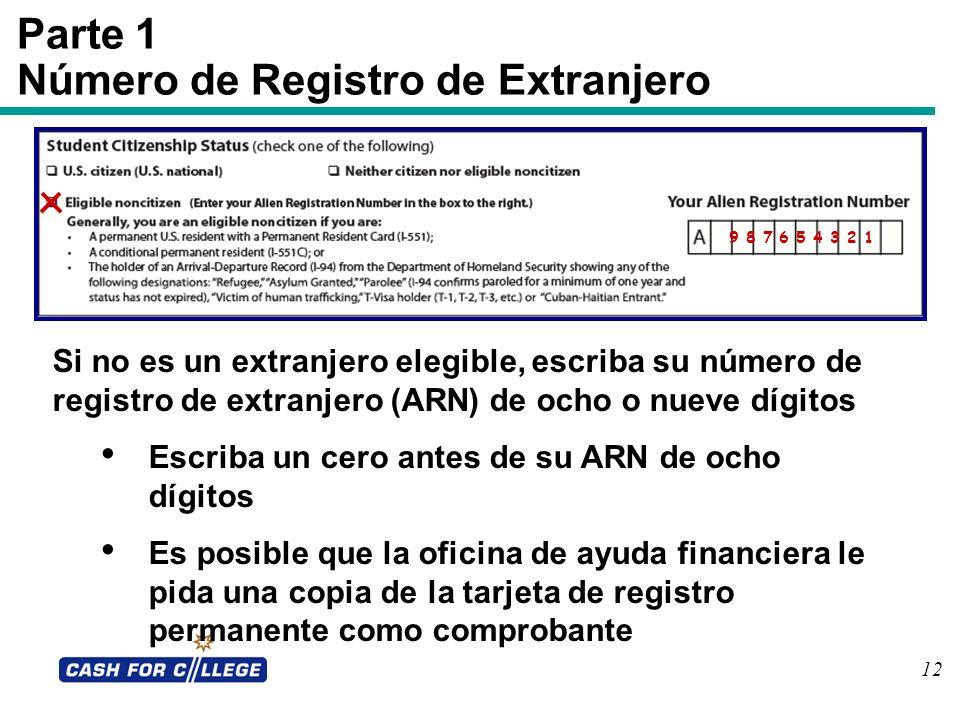 12 Parte 1 Número de Registro de Extranjero 0 1 2 3 4 5 6 7 Si no es un extranjero elegible, escriba su número de registro de extranjero (ARN) de ocho
