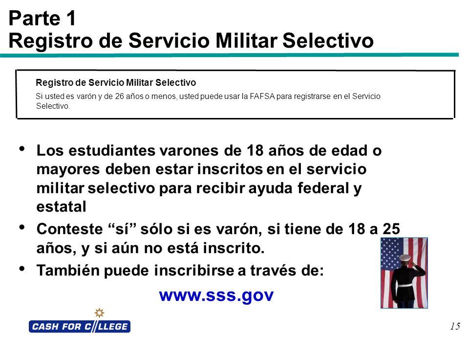 15 Parte 1 Registro de Servicio Militar Selectivo Registro de Servicio Militar Selectivo Si usted es varón y de 26 años o menos, usted puede usar la F