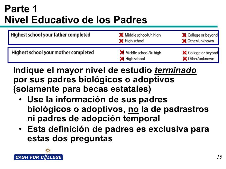 18 Parte 1 Nivel Educativo de los Padres Indique el mayor nivel de estudio terminado por sus padres biológicos o adoptivos (solamente para becas estat