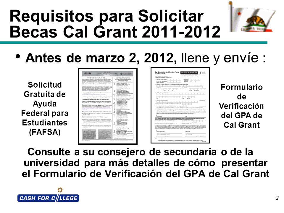 2 Requisitos para Solicitar Becas Cal Grant 2011-2012 Consulte a su consejero de secundaria o de la universidad para más detalles de cómo presentar el