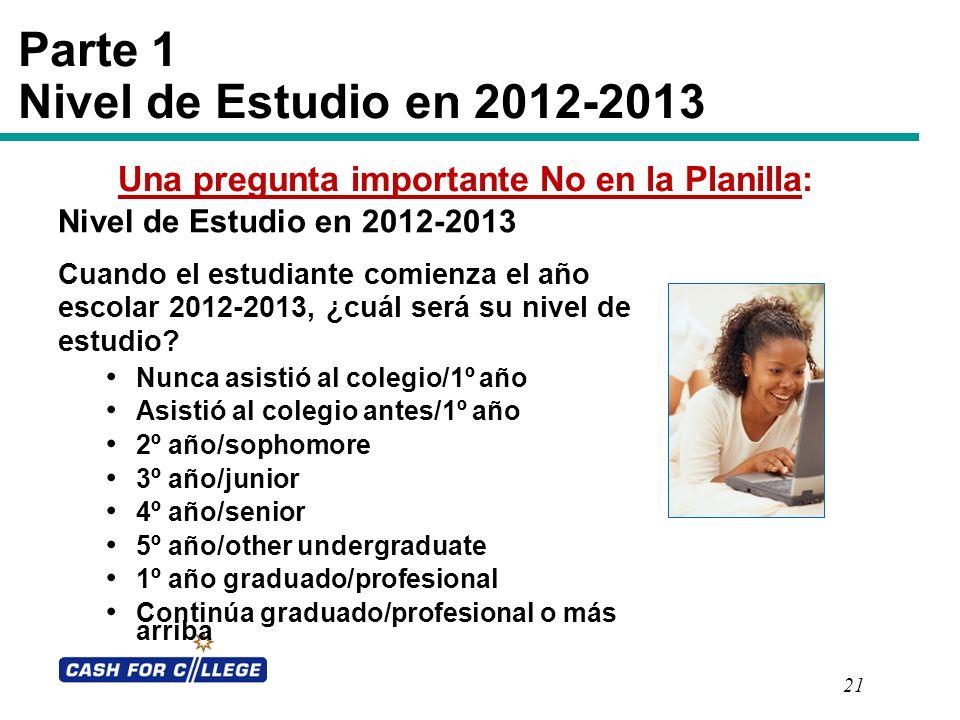 21 Parte 1 Nivel de Estudio en 2012-2013 Nivel de Estudio en 2012-2013 Cuando el estudiante comienza el año escolar 2012-2013, ¿cuál será su nivel de