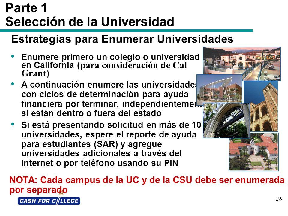 Parte 1 Selección de la Universidad Enumere primero un colegio o universidad en California ( para consideración de Cal Grant) A continuación enumere l