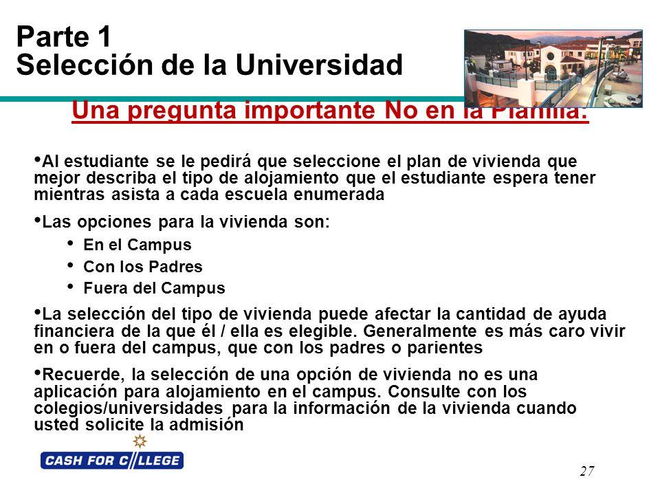 27 Parte 1 Selección de la Universidad Una pregunta importante No en la Planilla: Al estudiante se le pedirá que seleccione el plan de vivienda que me