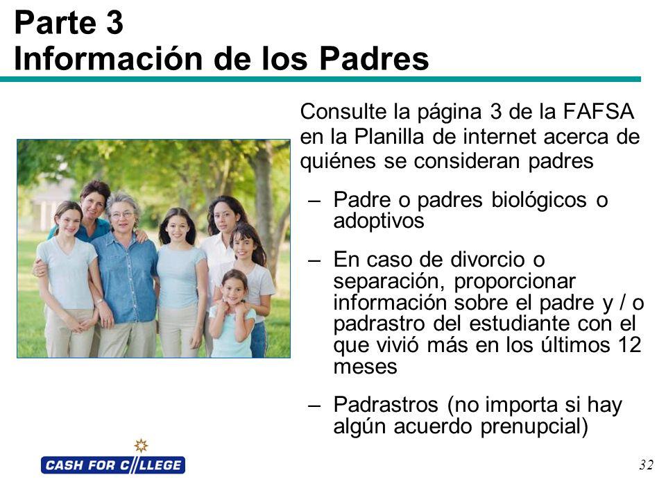32 Parte 3 Información de los Padres Consulte la página 3 de la FAFSA en la Planilla de internet acerca de quiénes se consideran padres –Padre o padre