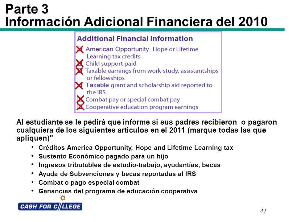 41 Parte 3 Información Adicional Financiera del 2010 Al estudiante se le pedirá que informe si sus padres recibieron o pagaron cualquiera de los sigui