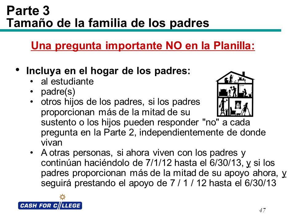 47 Parte 3 Tamaño de la familia de los padres Incluya en el hogar de los padres: al estudiante padre(s) otros hijos de los padres, si los padres propo