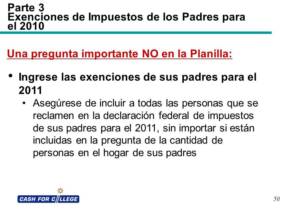 50 Parte 3 Exenciones de Impuestos de los Padres para el 2010 Ingrese las exenciones de sus padres para el 2011 Asegúrese de incluir a todas las perso