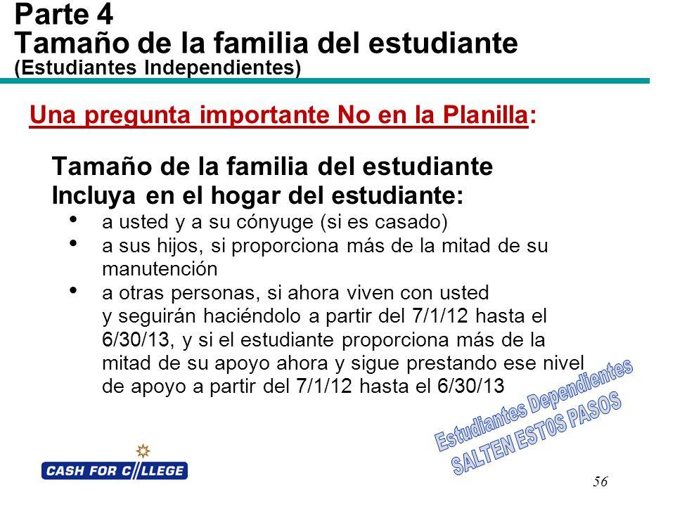 56 Parte 4 Tamaño de la familia del estudiante (Estudiantes Independientes) Tamaño de la familia del estudiante Incluya en el hogar del estudiante: a