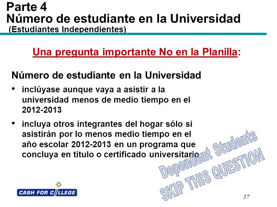 57 Parte 4 Número de estudiante en la Universidad (Estudiantes Independientes) Número de estudiante en la Universidad inclúyase aunque vaya a asistir