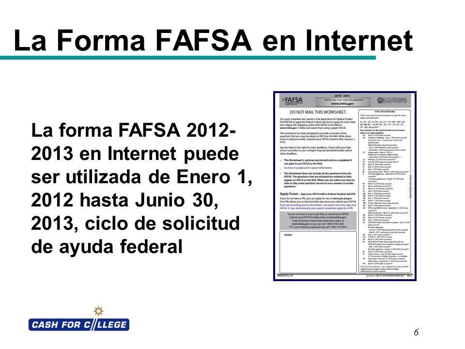6 La Forma FAFSA en Internet La forma FAFSA 2012- 2013 en Internet puede ser utilizada de Enero 1, 2012 hasta Junio 30, 2013, ciclo de solicitud de ay