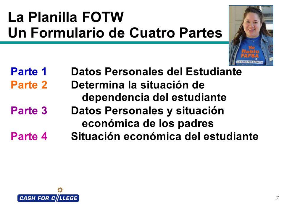 7 La Planilla FOTW Un Formulario de Cuatro Partes Parte 1Datos Personales del Estudiante Parte 2Determina la situación de dependencia del estudiante P