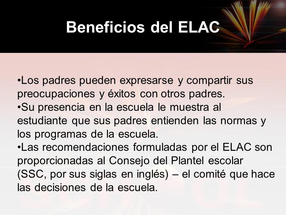 Beneficios del ELAC Los padres pueden expresarse y compartir sus preocupaciones y éxitos con otros padres.