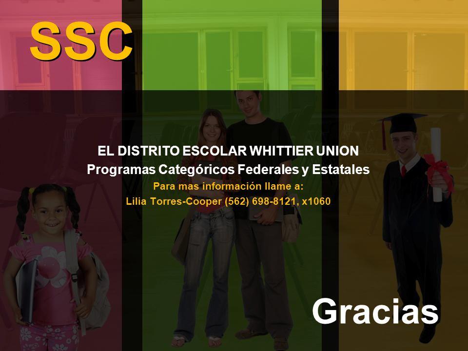 SSC Gracias EL DISTRITO ESCOLAR WHITTIER UNION Programas Categóricos Federales y Estatales Para mas información llame a: Lilia Torres-Cooper (562) 698-8121, x1060