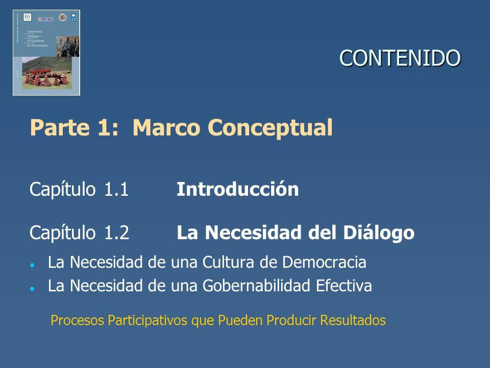 CONTENIDO Parte 1: Marco Conceptual Capítulo 1.1Introducción Capítulo 1.2La Necesidad del Diálogo La Necesidad de una Cultura de Democracia La Necesid