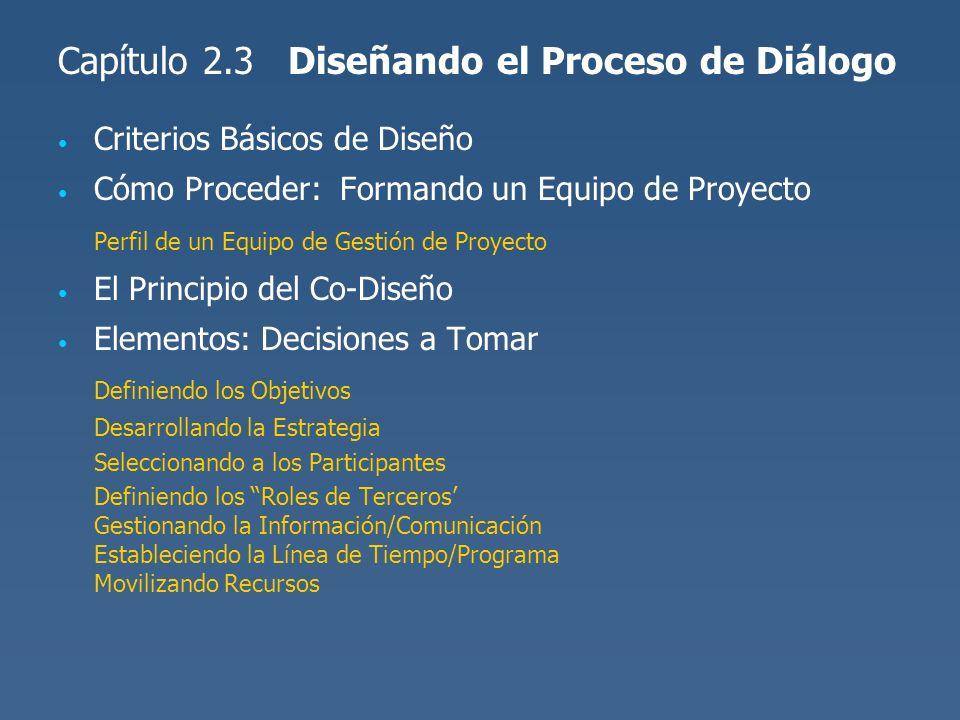 Capítulo 2.3 Diseñando el Proceso de Diálogo Criterios Básicos de Diseño Cómo Proceder: Formando un Equipo de Proyecto Perfil de un Equipo de Gestión