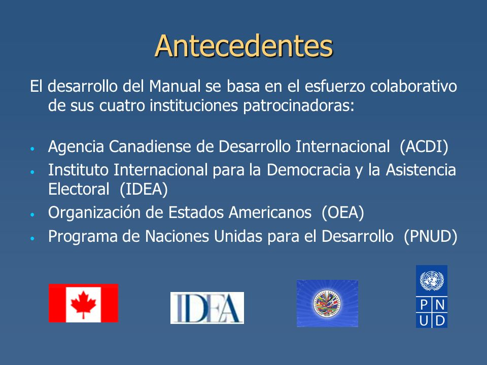 Antecedentes El desarrollo del Manual se basa en el esfuerzo colaborativo de sus cuatro instituciones patrocinadoras: Agencia Canadiense de Desarrollo