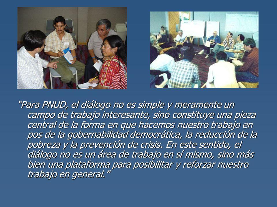 Para PNUD, el diálogo no es simple y meramente un campo de trabajo interesante, sino constituye una pieza central de la forma en que hacemos nuestro t
