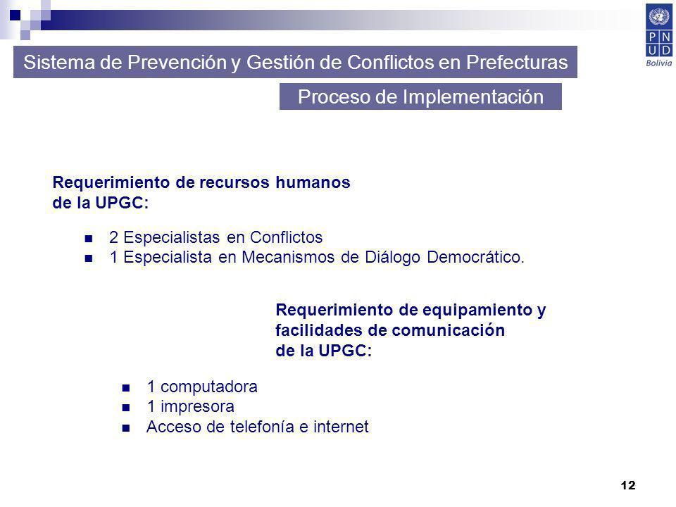 12 Proceso de Implementación 2 Especialistas en Conflictos 1 Especialista en Mecanismos de Diálogo Democrático. Sistema de Prevención y Gestión de Con