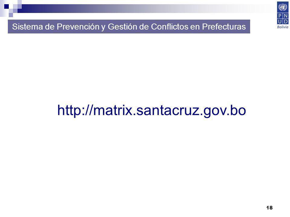 18 Sistema de Prevención y Gestión de Conflictos en Prefecturas http://matrix.santacruz.gov.bo