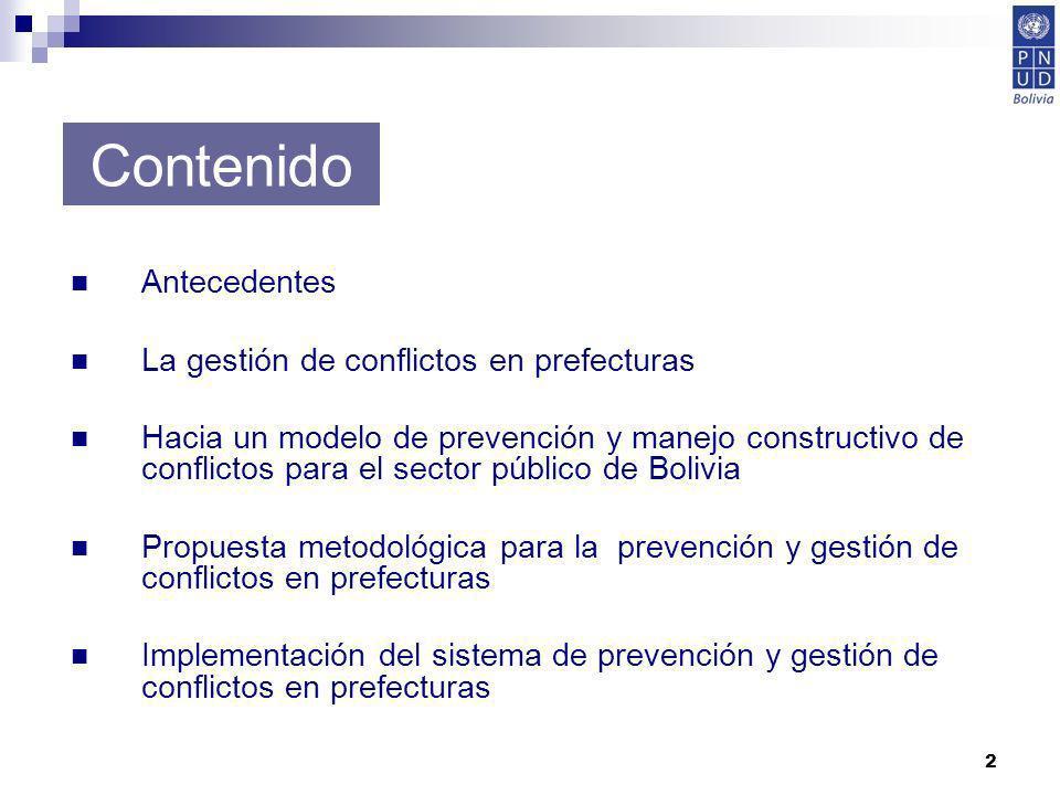 2 Contenido Antecedentes La gestión de conflictos en prefecturas Hacia un modelo de prevención y manejo constructivo de conflictos para el sector públ